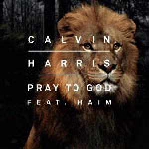 calvin harris ft haim – pray to god