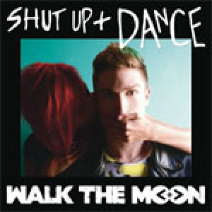 walk the moon – shut up and dance with me
